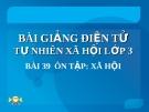 Slide bài Bài 39 : Ôn tập xã hội - Tự Nhiên Xã Hội 3 - GV.H.T.Minh
