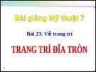Slide bài Trang trí đĩa tròn - Mỹ thuật 7 - GV.Đàm Lưu Ly