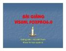 Bài giảng Visual foxpro6.0 - GV.Hồ Viết Thịnh
