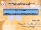 Bài giảng Mạng và dịch vụ Bưu chính - Phạm Thị Minh Lan