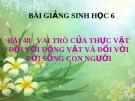 Bài giảng Vai trò của thực vật đối với động vật và đối với đời sống con người - Sinh học 6 - GV: Phan Châu Tuấn
