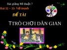 Bài 32 + 33: Vẽ tranh trò chơi dân gian - Bài giảng điện tử Mỹ thuật 7 - GV.N.Văn Chung