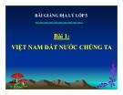 Bài giảng Địa lý 5 bài 1: Việt Nam đất nước chúng ta