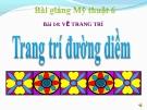Bài giảng Vẽ trang trí đường diềm - Mỹ thuật 6 - GV.N.Hồng Nhung