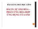Bài giảng Sự oxi hóa, Phản ứng hóa hợp, Ứng dụng của oxi - Hóa 8 - GV.N Nam
