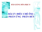Bài giảng Điều chế khí oxi - Phản ứng phân hủy - Hóa 8 - GV.N Nam