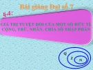 Bài giảng Đại số 7 chương 1 bài 4: Giá trị tuyệt đối của một số hữu tỉ. Cộng,trừ, nhân, chia số thập phân