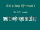 Bài giảng Trang trí đồ vật có dạng hình chữ nhật - Mỹ thuật 7 - GV.Dương Hiếu Nghĩa