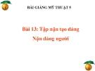 Bài giảng Tập nặn tạo dáng: Nặn dáng người - Mỹ thuật 5 - GV.N.Huy Hoàng