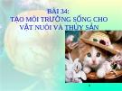 Bài giảng Công nghệ 10 bài 34: Tạo môi trường sống cho vật nuôi và thủy sản