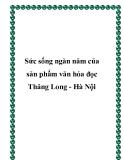 Sức sống ngàn năm của sản phẩm văn hóa đọc Thăng Long - Hà Nội