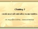 Bài giảng Giao dịch thương mại quốc tế (CN. Nguyễn Cương) - Chương 3: Chuẩn bị ký kết hợp đồng ngoại thương