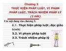 Bài giảng Pháp luật đại cương - Chương 3 Thực hiện pháp luật, vi phạm pháp luật, trách nhiệm pháp lý