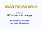 Bài giảng Quản trị vận hành (TS. Đinh Bá Hùng Anh) - Chương 11: JIT và Sản xuất tinh gọn