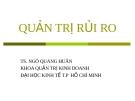 Bài giảng Quản trị rủi ro - TS.Ngô Quang Huân