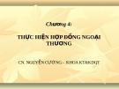 Bài giảng Giao dịch thương mại quốc tế (Nguyễn Cương) - Chương 4: Thực hiện hợp đồng ngoại thương