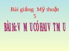 Slide bài Vẽ mẫu vẽ có hai vật mẫu - Mỹ thuật 5 - GV.Hoàng T.My