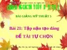 Slide bài Tập nặn tạo dáng: Đề tài tự chọn - Mỹ thuật 5 - GV.Hoàng T.My