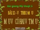 Bài 12: Vẽ theo mẫu: Mẫu vẽ có hai vật mẫu - Bài giảng điện tử Mỹ thuật 5 - GV.Vũ Quốc Việt