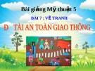 Bài 7: Vẽ tranh An toàn giao thông - Bài giảng điện tử Mỹ thuật 5 - GV.Vũ Quốc Việt