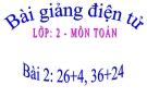 Bài giảng 26+4; 36+24 - Toán 2 - GV.Lê Văn Hải