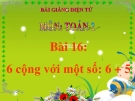 Bài giảng 6 Cộng với một số: 6+5 - Toán 2 - GV.Lê Văn Hải