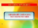Bài 26: Tập kẻ kiểu chữ in hoa nét thanh, nét đậm - Bài giảng Mỹ thuật 5 - GV.Vũ Quốc Việt