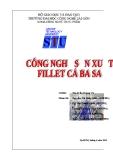 Báo cáo: Công nghệ sản xuất Fillet cá basa