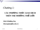 Bài giảng Giao dịch thương mại quốc tế (GV. Đinh Khương Duy) - Chương 1: Các phương thức giao dịch trên thị trường thế giới