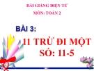 Bài giảng 11 trừ đi một số: 11-5 - Toán 2 - GV.Lê Văn Hải