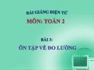 Bài giảng Ôn tập về đo lường - Toán 2 - GV.Lê Văn Hải