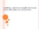 Bài giảng Kế toán ngân hàng thương mại (ThS, CPA. Nguyễn Tăng Đông) - Chương 4: Kế toán nghiệp vụ thanh toán vốn giữa các NH