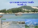 Bài giảng Quy hoạch phát triển nghề cá - Ts.Trương Hoàng Minh