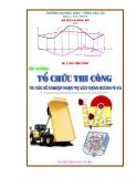 Bài giảng Tổ chức thi công và các xí nghiệp phục vụ xây dựng đường ô tô - ThS. Chu Tiến Dũng