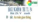 Bài 29: Vẽ tranh An toàn giao thông - Bài giảng điện tử Mỹ thuật 4 - GV.Phạm Hồng Thái