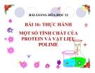 Bài giảng Hóa học 12 bài 16: Thực hành Một số tính chất của protein và vật liệu của polime