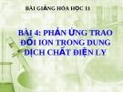 Bài giảng Hóa học 11 bài 4: Phản ứng trao đổi ion trong dung dịch các chất điện li