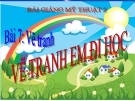 Slide bài Vẽ tranh: Đề tài em đi học - Mỹ thuật 2 - GV.Phạm Xuân Mai