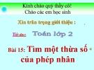 Bài giảng Tìm một thừa số của phép nhân - Toán 2 - GV.Lê Văn Hải