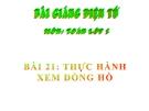 Bài giảng chương 5 về Thực hành xem đồng hồ - Toán 2 - GV.Lê Văn Hải