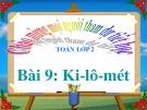 Bài giảng Ki-lô-mét - Toán 2 - GV.Lê Văn Hải