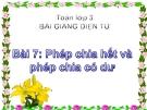 Bài giảng Phép chia hết và phép chia có dư - Toán 3 - GV.Ng.P.Hùng