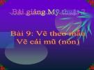 Bài 9: Vẽ theo mẫu: Vẽ cái mũ (nón) - Bài giảng điện tử Mỹ thuật 2 - GV.N.Bách Tùng