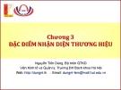 Bài giảng Quản trị thương hiệu (Nguyễn Tiến Dũng) - Chương 3 Đặc điểm nhận diện thương hiệu