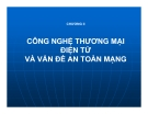 Bài giảng Thương mại điện tử  (Lê Huy Ba) -  Chương 2 Công nghệ thương mại điện tử và vấn đề an toàn mạng