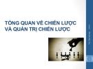 Bài giảng Quản trị chiến lược (TS Trần Minh Anh) - Chương 1 Tổng quan về chiến lược và quản trị chiến lược