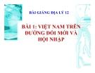 Bài giảng Địa lý 12 bài 1: Việt Nam trên đường đổi mới và hội nhập