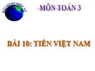 Bài giảng chương 4 bài Tiền Việt Nam - Toán 3 - GV.Ng.P.Hùng