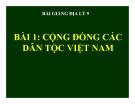 Bài giảng Địa lý 9 bài 1: Cộng đồng các dân tộc Việt Nam