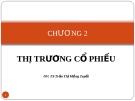 Bài giảng Thị trường chứng khoán: Chương 2 -  GV.TS.Tr.T Mộng Tuyết